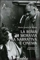 ROMA DI MORAVIA TRA NARRATIVA E CINEMA (LA) - DI MARIO M. GRAZIA