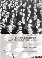 TEORIE SOCIOLOGICHE SULLA COMUNICAZIONE DI MASSA. DIECI LEZIONI (LE) - CORCHIA LUCA