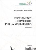 FONDAMENTI GEOMETRICI PER LA MATEMATICA - ANATRIELLO GIUSEPPINA