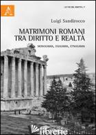 MATRIMONI ROMANI TRA DIRITTO E REALTA'. MONOGAMIA, ESOGAMIA, ETNOGAMIA - SANDIROCCO LUIGI