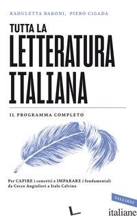 TUTTA LA LETTERATURA ITALIANA. PER CAPIRE I CONCETTI E IMPARARE I FONDAMENTALI D - BARONI RAOULETTA; CIGADA PIERO