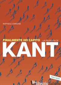 FINALMENTE HO CAPITO LA FILOSOFIA DI KANT - CARDONE RAFFAELE