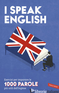 I SPEAK ENGLISH. ESERCIZI PER IMPARARE LE 1000 PAROLE PIU' UTILI DELL'INGLESE -