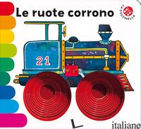 RUOTE CORRONO... EDIZ. DELUXE (LE) - MANTEGAZZA GIOVANNA; MICHELINI CARLO ALBERTO
