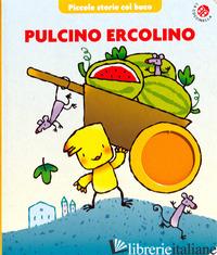 PULCINO ERCOLINO. PICCOLE STORIE COL BUCO. EDIZ. ILLUSTRATA - MANTEGAZZA GIOVANNA