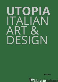 UTOPIA. ITALIAN ART & DESIGN. CATALOGO DELLA MOSTRA (PARIGI, 18 OTTOBRE-21 DICEM - FRIGERI FLAVIA