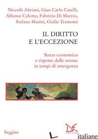 DIRITTO E L'ECCEZIONE. STRESS ECONOMICO E RISPETTO DELLE NORME IN TEMPI DI EMERG - AA.VV.