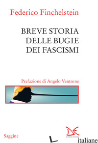 BREVE STORIA DELLE BUGIE DEI FASCISMI - FINCHELSTEIN FEDERICO