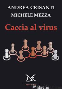 CACCIA AL VIRUS - CRISANTI ANDREA; MEZZA MICHELE