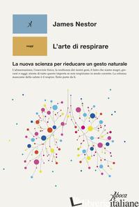 ARTE DI RESPIRARE. LA NUOVA SCIENZA PER RIEDUCARE UN GESTO NATURALE (L') - NESTOR JAMES