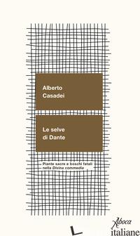 SELVE DI DANTE. PIANTE SACRE E BOSCHI FATALI NELLA «DIVINA COMMEDIA» (LE) - CASADEI ALBERTO