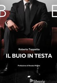 BUIO IN TESTA (IL) - TOPPETTA ROBERTO