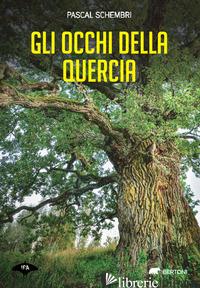 OCCHI DELLA QUERCIA (GLI) - SCHEMBRI PASCAL; DI LASCIA L. (CUR.)