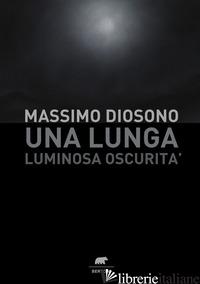 LUNGA LUMINOSA OSCURITA' (UNA) - DIOSONO MASSIMO
