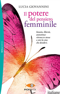 POTERE DEL PENSIERO FEMMINILE. INTUITO, LIBERTA', AUTOSTIMA: RITROVA TE STESSA E - GIOVANNINI LUCIA