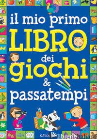 MIO PRIMO LIBRO DEI GIOCHI & PASSATEMPI (IL) -
