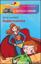 SUPERMAMMA. EDIZ. ILLUSTRATA - LAVATELLI ANNA