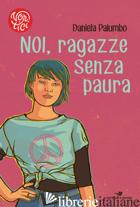 NOI, RAGAZZE SENZA PAURA - PALUMBO DANIELA