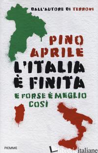 ITALIA E' FINITA. E FORSE E' MEGLIO COSI' (L') - APRILE PINO