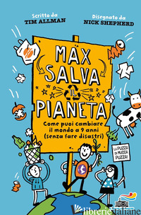 MAX SALVA IL PIANETA. COME PUOI CAMBIARE IL MONDO A 9 ANNI (SENZA FARE DISASTRI) - ALLMAN TIM