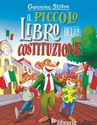 PICCOLO LIBRO DELLA COSTITUZIONE (IL) - STILTON GERONIMO