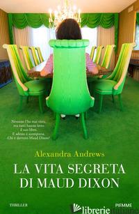 VITA SEGRETA DI MAUD DIXON (LA) - ANDREWS ALEXANDRA