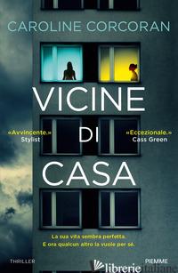 VICINE DI CASA - CORCORAN CAROLINE