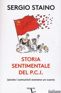 STORIA SENTIMENTALE DEL P.C.I. (ANCHE I COMUNISTI AVEVANO UN CUORE) - STAINO SERGIO