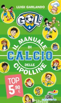 MANUALE DI CALCIO DELLE CIPOLLINE (IL) - GARLANDO LUIGI