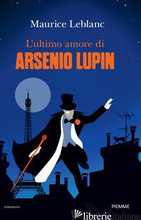 ULTIMO AMORE DI ARSENIO LUPIN (L') - LEBLANC MAURICE