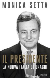 PRESIDENTE. LA NUOVA ITALIA DI DRAGHI (IL) - SETTA MONICA