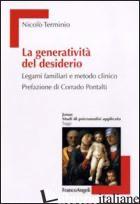 GENERATIVITA' DEL DESIDERIO. LEGAMI FAMILIARI E METODO CLINICO (LA) - TERMINIO NICOLO'
