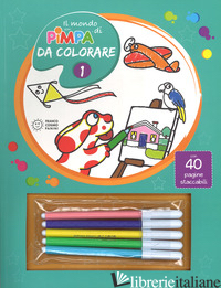 MONDO DI PIMPA DA COLORARE. EDIZ. ILLUSTRATA. CON GADGET (IL). VOL. 1 - ALTAN TULLIO FRANCESCO