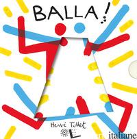 BALLA! EDIZ. A COLORI - TULLET HERVE'