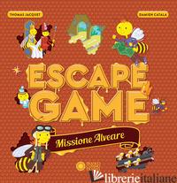MISSIONE ALVEARE. ESCAPE GAME - JACQUET THOMAS; CATALA DAMIEN