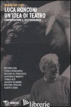 LUCA RONCONI. UN'IDEA DI TEATRO. CONVERSAZIONI E TESTIMONIANZE - LUNARDELLO LENTI MADDALENA