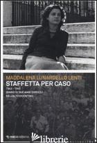 STAFFETTA PER CASO. 1943-1945. DIARIO DI DUE ANNI DIFFICILI NELL'ALTO VICENTINO - LUNARDELLO LENTI MADDALENA