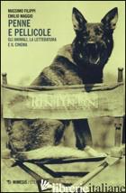 PENNE E PELLICOLE. GLI ANIMALI, LA LETTERATURA E IL CINEMA - FILIPPI MASSIMO; MAGGIO EMILIO