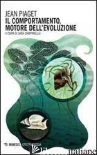 COMPORTAMENTO, MOTORE DELL'EVOLUZIONE (IL) - PIAGET JEAN; CAMPANELLA S. (CUR.)