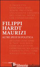 ALTRE SPECIE DI POLITICA - FILIPPI MASSIMO; HARDT MICHAEL; MAURIZI MARCO