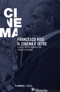 FRANCESCO ROSI. IL CINEMA E OLTRE - PASQUALICCHIO N. (CUR.); SCANDOLA A. (CUR.)