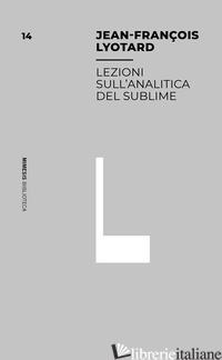 LEZIONI SULL'ANALITICA DEL SUBLIME - LYOTARD J. FRANCOIS