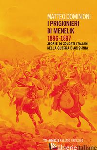 PRIGIONIERI DI MENELIK 1896-1897. STORIE DI SOLDATI ITALIANI NELLA GUERRA D'ABIS - DOMINIONI MATTEO