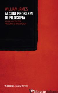 ALCUNI PROBLEMI DI FILOSOFIA - JAMES WILLIAM; GORI P. (CUR.)