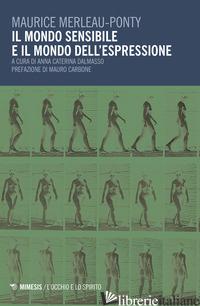 MONDO SENSIBILE E IL MONDO DELL'ESPRESSIONE (IL) - MERLEAU-PONTY MAURICE; DALMASSO A. C. (CUR.)