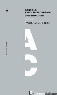 PAROLA AI FILM - AYROLDI SAGARRIGA BARTOLO; CURI UMBERTO
