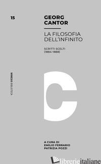 FILOSOFIA DELL'INFINITO. SCRITTI SCELTI (1884-1888) - CANTOR GEORG; POZZI P. (CUR.); FERRARIO E. (CUR.)