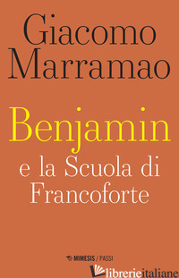BENJAMIN E LA SCUOLA DI FRANCOFORTE - MARRAMAO GIACOMO