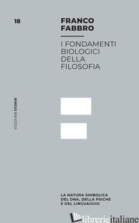FONDAMENTI BIOLOGICI DELLA FILOSOFIA (I) - FABBRO FRANCO