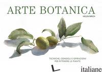 ARTE BOTANICA. TECNICHE, CONSIGLI E ISPIRAZIONI PER RITRARRE LE PIANTE - BIRCH HELEN